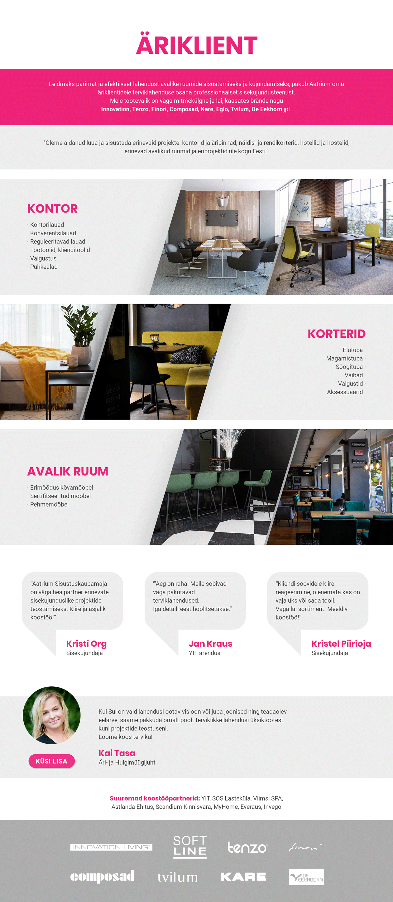 Leidmaks parimat ja efektiivset lahendust avalike ruumide sisustamiseks ja kujundamiseks pakub Aatrium äriklientidele terviklahenduse osana professionaalset sisekujunduse teenust. Oleme aidanud sisustada erinevaid projekte: kontorid, äripinnad, näidis- ja rendikorterid, hostelid ja hotellid, erinevad avalikud ruumid ja eriprojektid üle Eesti. Aatriumist leiab ka erimõõdus mööblit avalike ruumide või puhkealade sisustamiseks.